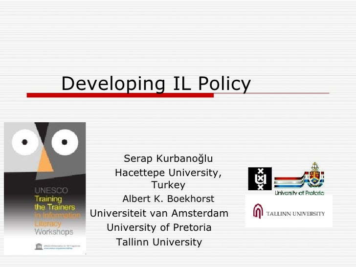 Developing IL Policy   <ul><ul><li>Serap Kurbanoğlu </li></ul></ul><ul><ul><li>Hacettepe  University, Turkey </li></ul></u...