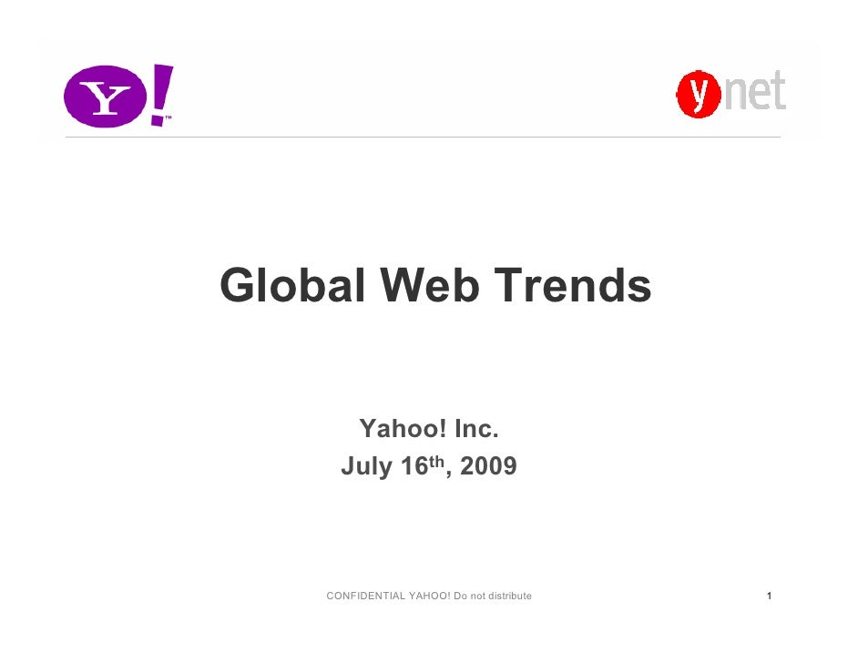 Global Web Trends         Yahoo! Inc.       July 16th, 2009        CONFIDENTIAL YAHOO! Do not distribute   1