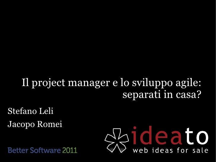 Il project manager e lo sviluppo agile:                         separati in casa?Stefano LeliJacopo Romei