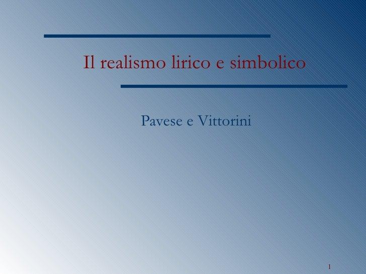 Il realismo lirico e simbolico Pavese e Vittorini