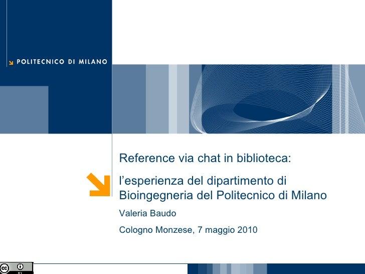 Reference via chat in biblioteca:  l'esperienza del dipartimento di Bioingegneria del Politecnico di Milano Valeria Baudo ...