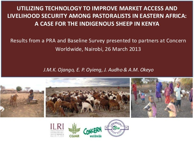 UTILIZING TECHNOLOGY TO IMPROVE MARKET ACCESS ANDLIVELIHOOD SECURITY AMONG PASTORALISTS IN EASTERN AFRICA:          A CASE...