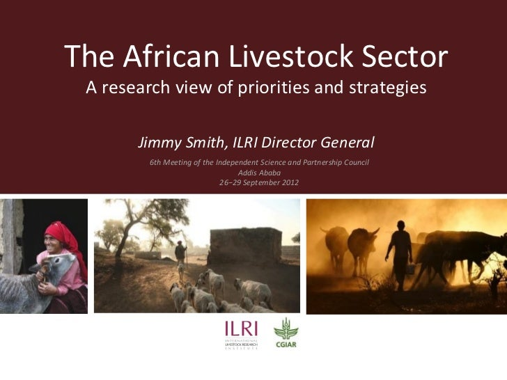 The African Livestock Sector A research view of priorities and strategies       Jimmy Smith, ILRI Director General        ...