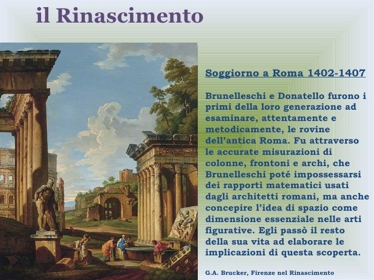 Soggiorno a Roma 1402-1407 Brunelleschi e Donatello furono i primi della loro generazione ad esaminare, attentamente e met...
