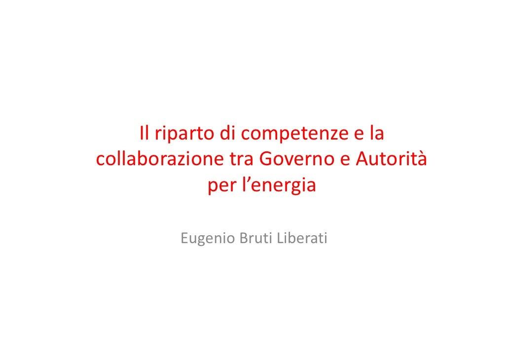 Ilriparto dicompetenze elacollaborazione tra Governo eAutorità              perl'energia         EugenioBrutiLiber...