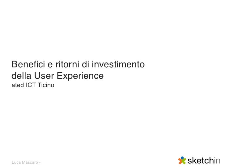 Benefici e ritorni di investimentodella User Experienceated ICT TicinoLuca Mascaro -