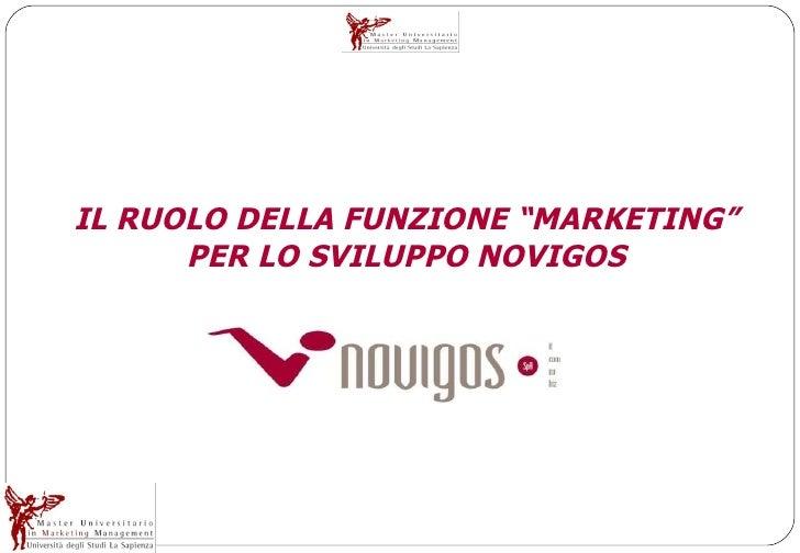 """IL RUOLO DELLA FUNZIONE """"MARKETING"""" PER LO SVILUPPO NOVIGOS Donatella Cutro Roma, 16 APRILE 2009 MUMM – VI^ EDIZIONE"""