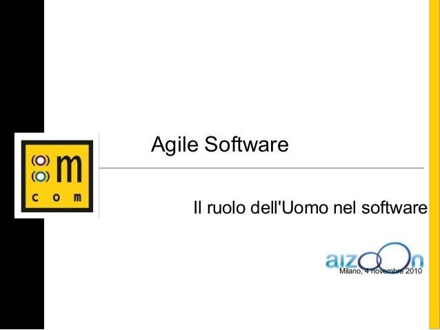 Agile Software Il ruolo dell'Uomo nel software Milano, 4 novembre 2010