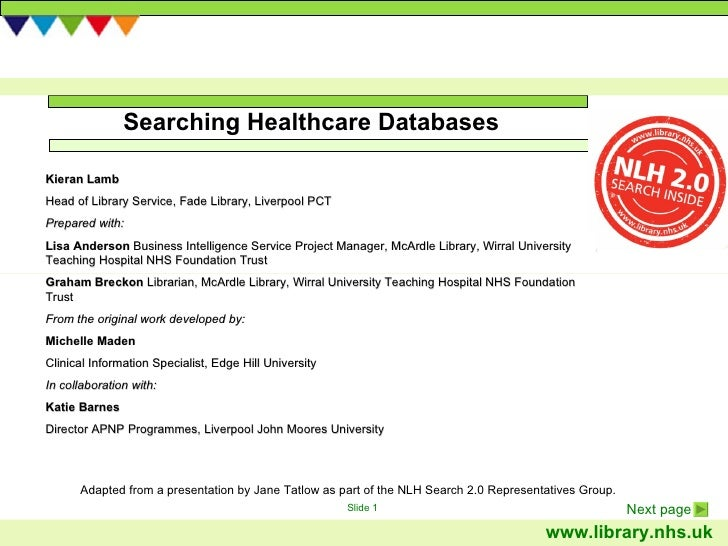 Searching Healthcare Databases Adapted from a presentation by Jane Tatlow as part of the NLH Search 2.0 Representatives Gr...