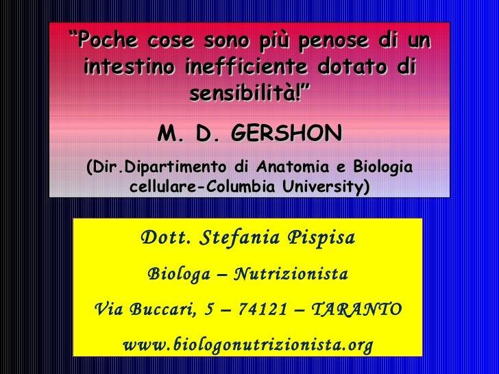 "Dott. Stefania Pispisa Biologa – Nutrizionista Via Buccari, 5 – 74121 – TARANTO www.biologonutrizionista.org "" Poche cose ..."