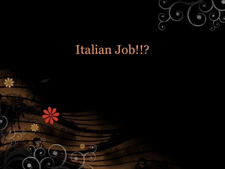 Italian Job!!? Group 6 But go 1st!