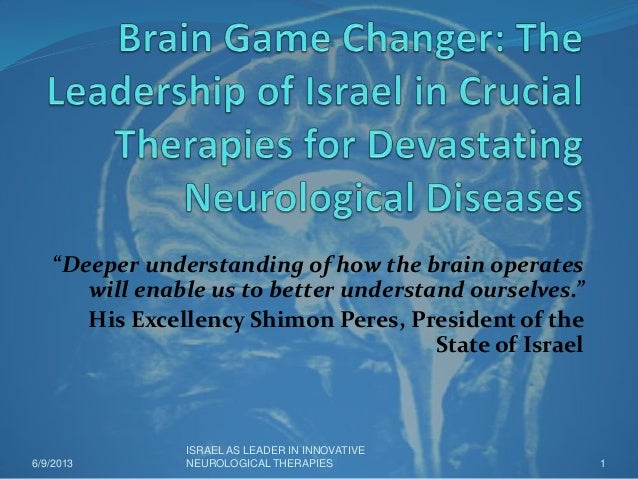 """""""Deeper understanding of how the brain operateswill enable us to better understand ourselves.""""His Excellency Shimon Peres,..."""