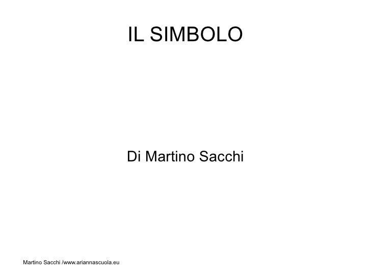 IL SIMBOLO                                            Di Martino Sacchi     Martino Sacchi /www.ariannascuola.eu