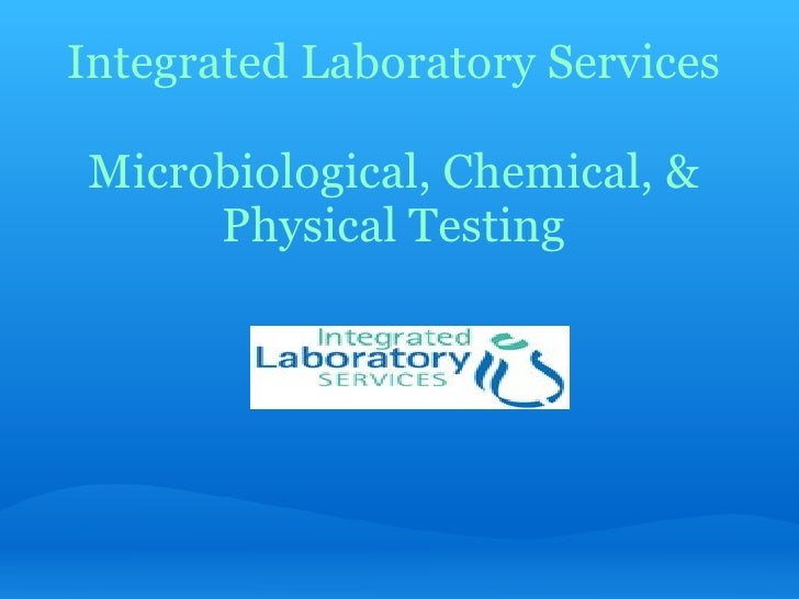 Integrated Laboratory Services  Microbiological, Chemical, & Physical Testing