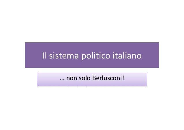 Il sistema politico italiano … non solo Berlusconi!… non solo Berlusconi!