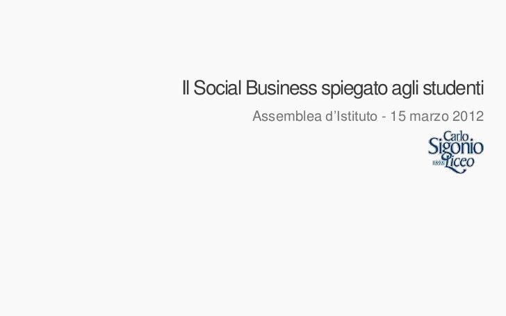 Il Social Business spiegato agli studenti         Assemblea d'Istituto - 15 marzo 2012