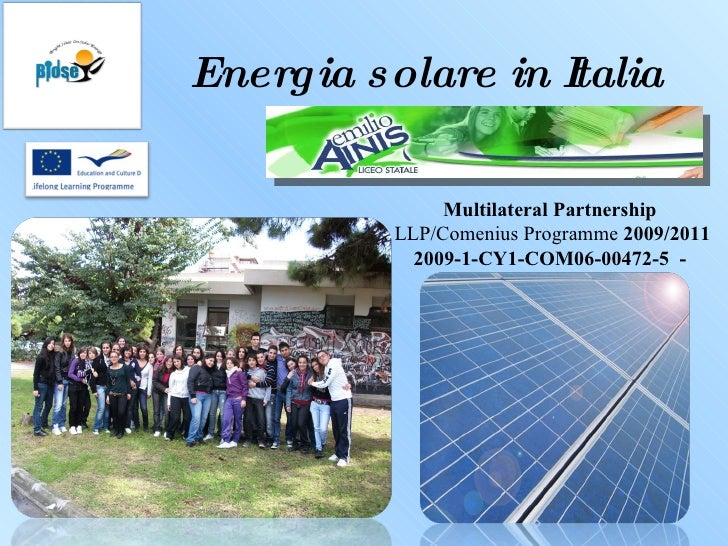 Energia solare in Italia Multilateral Partnership LLP/Comenius Programme  2009/2011 2009-1-CY1-COM06-00472-5   -
