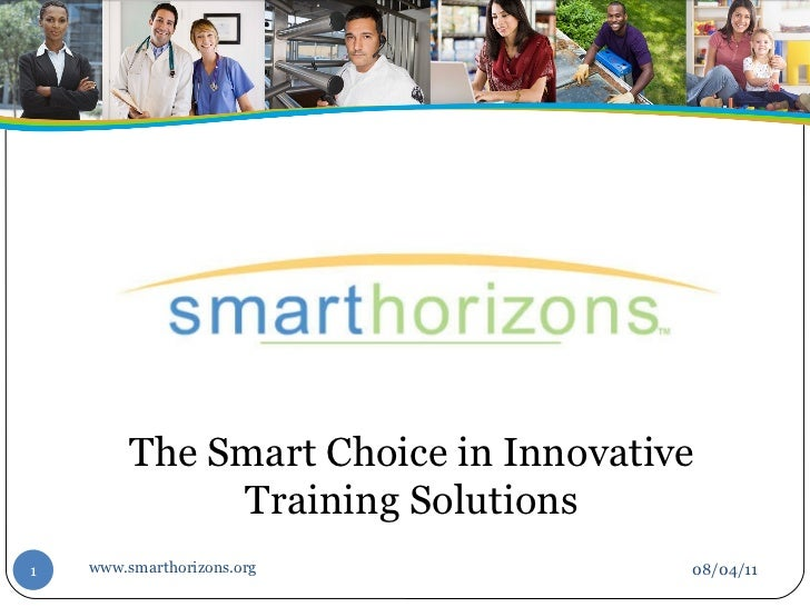 08/04/11 The Smart Choice in Innovative Training Solutions www.smarthorizons.org