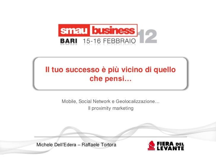Il tuo successo è più vicino di quello                 che pensi…           Mobile, Social Network e Geolocalizzazione…   ...