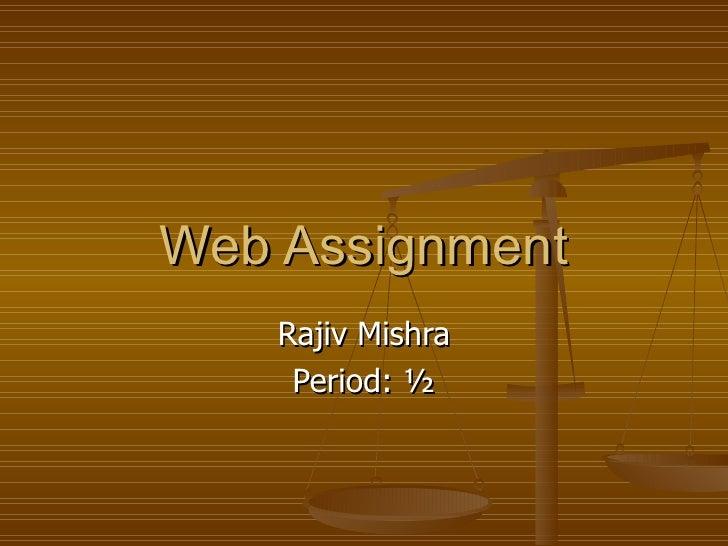 Web Assignment Rajiv Mishra Period: ½