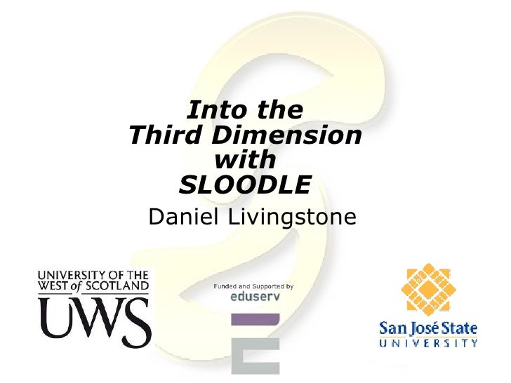 Into the Third Dimension       with     SLOODLE  Daniel Livingstone