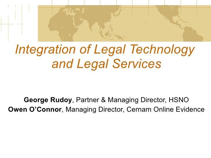 Integration of Legal Technology  and Legal Services George Rudoy , Partner & Managing Director, HSNO Owen O'Connor , Manag...