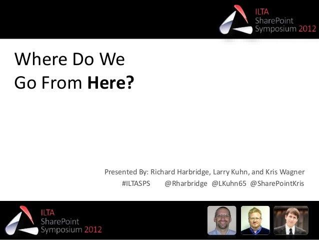 ILTA Closing Session - Where do we go from here - SharePoint Symposium