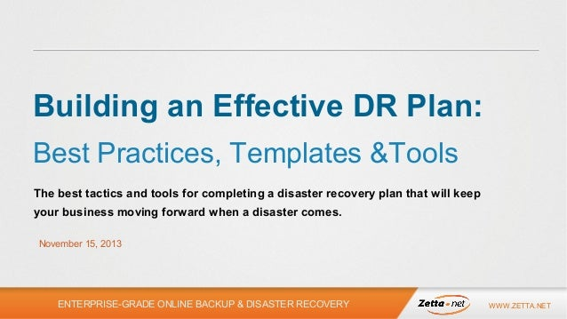 Building an Effective DR Plan: Best Practices, Templates &Tools The best tactics and tools for completing a disaster recov...