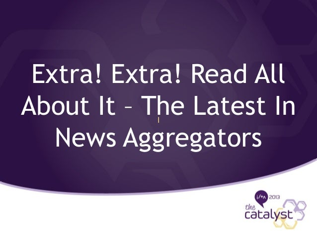 Extra! Extra! Read All About It – The Latest In News Aggregators I