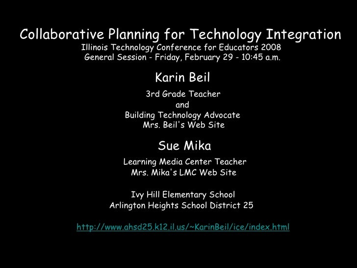 Collaborative Planning for Technology Integration  Illinois Technology Conference for Educators 2008   General Session - F...