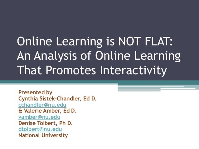 Online Learning is NOT FLAT: An Analysis of Online Learning That Promotes Interactivity Presented by Cynthia Sistek-Chandl...