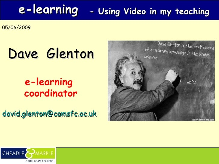 e-learning        - Using Video in my teaching05/06/2009  Dave Glenton       e-learning       coordinatordavid.glenton@cam...