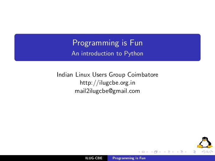 Programming is Fun     An introduction to PythonIndian Linux Users Group Coimbatore         http://ilugcbe.org.in       ma...