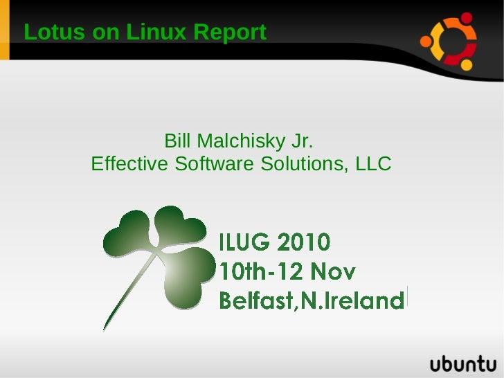 Lotus on Linux Report              Bill Malchisky Jr.     Effective Software Solutions, LLC