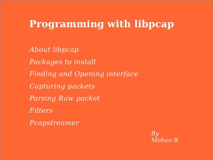Programming with libpcapAbout libpcapPackages to installFinding and Opening interfaceCapturing packetsParsing Raw packetFi...