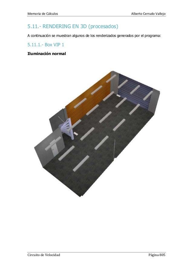 Memoria de Cálculos Alberto Cerrudo Vallejo Circuito de Velocidad Página 805 5.11.- RENDERING EN 3D (procesados) A continu...