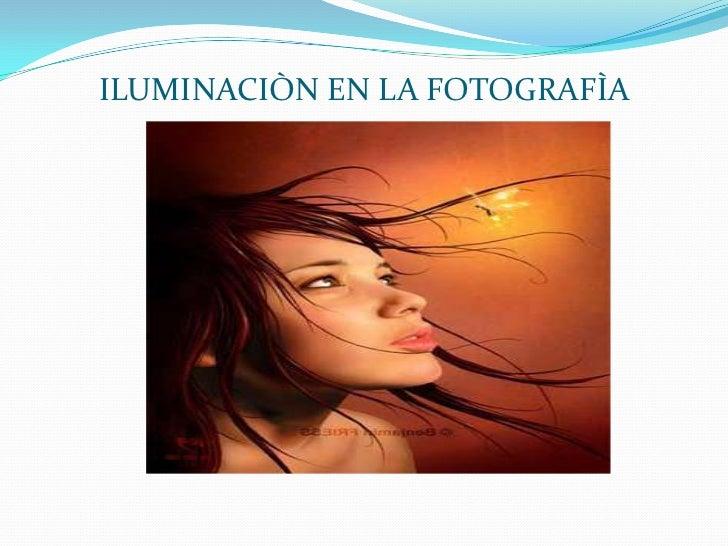 ILUMINACIÒN EN LA FOTOGRAFÌA <br />