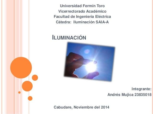 Universidad Fermín Toro  Vicerrectorado Académico  Facultad de Ingeniería Eléctrica  Cátedra: Iluminación SAIA-A  ILUMINAC...