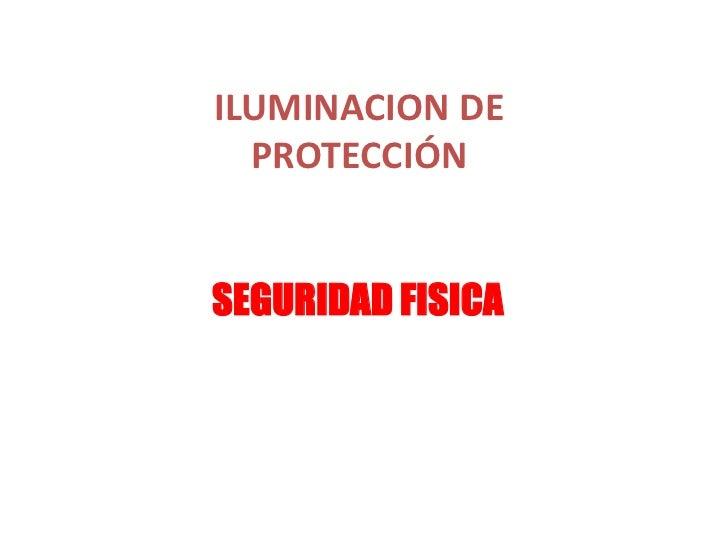 ILUMINACION DE  PROTECCIÓNSEGURIDAD FISICA