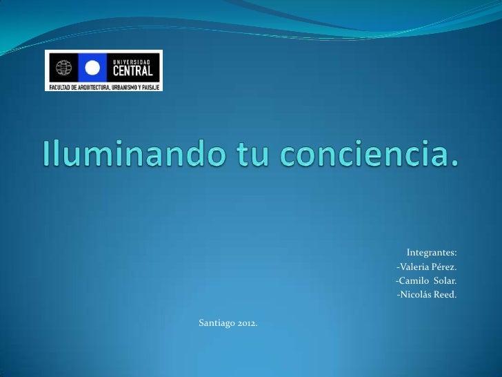 Integrantes:                 -Valeria Pérez.                 -Camilo Solar.                 -Nicolás Reed.Santiago 2012.