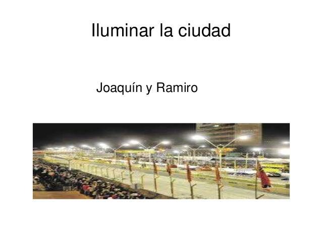Iluminar la ciudad  Joaquín y Ramiro