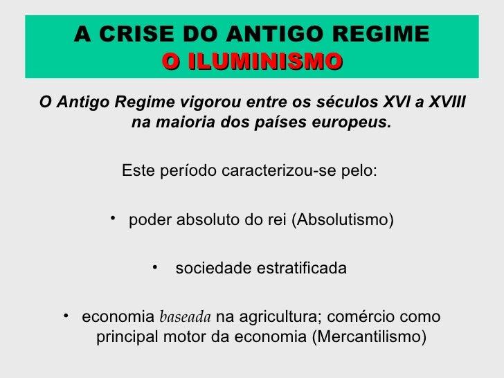 <ul><li>O Antigo Regime vigorou entre os séculos XVI a XVIII na maioria dos países europeus. </li></ul><ul><li>Este períod...