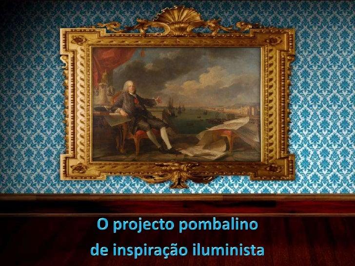 O projecto pombalino <br />de inspiração iluminista<br />