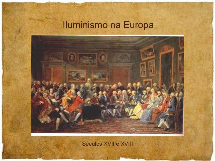 Iluminismo na Europa Séculos XVII e XVIII