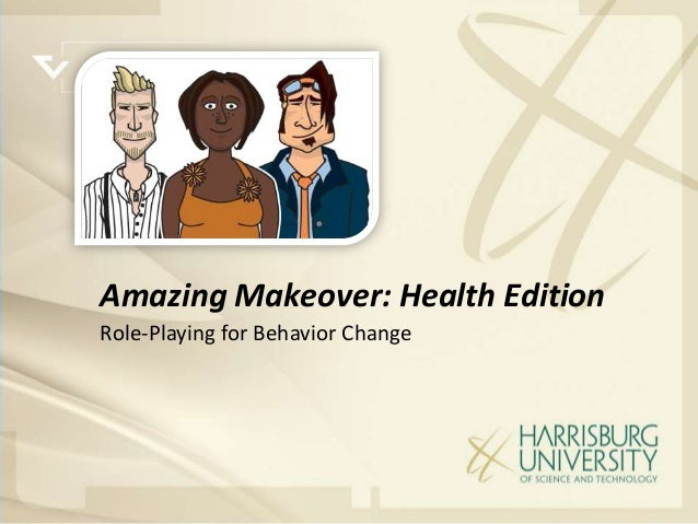 Amazing Makeover: Health EditionRole-Playing for Behavior Change