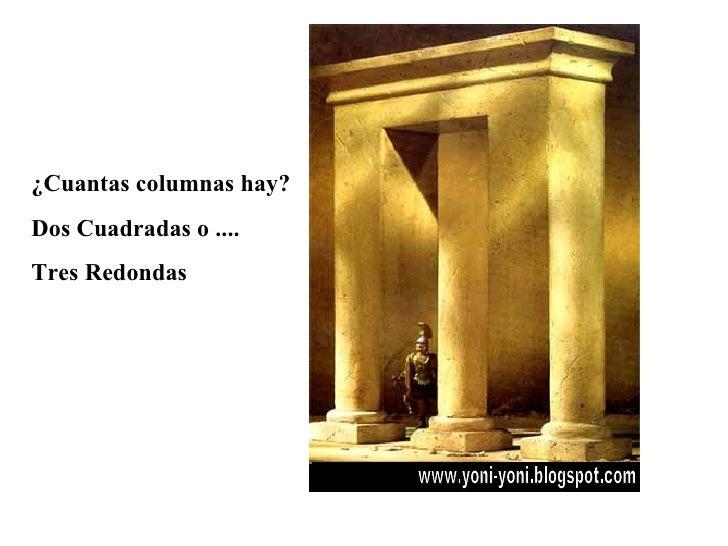 ¿Cuantas columnas hay? Dos Cuadradas o .... Tres Redondas www.yoni-yoni.blogspot.com