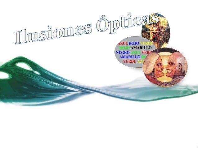 Unailusión ópticaes cualquierilusióndelsentidode la vistaque nos lleva apercibirla realidad de varias fo...