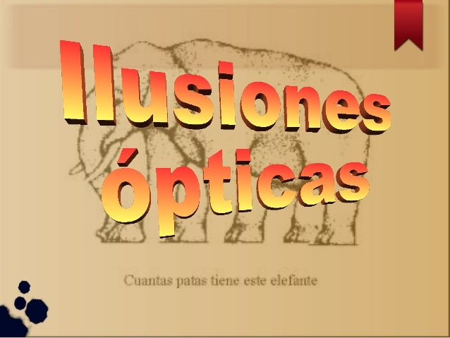 DEFINICIÓN  Una ilusión óptica es cualquier ilusión del sentido de la vista que nos lleva a percibir la realidad de varias...
