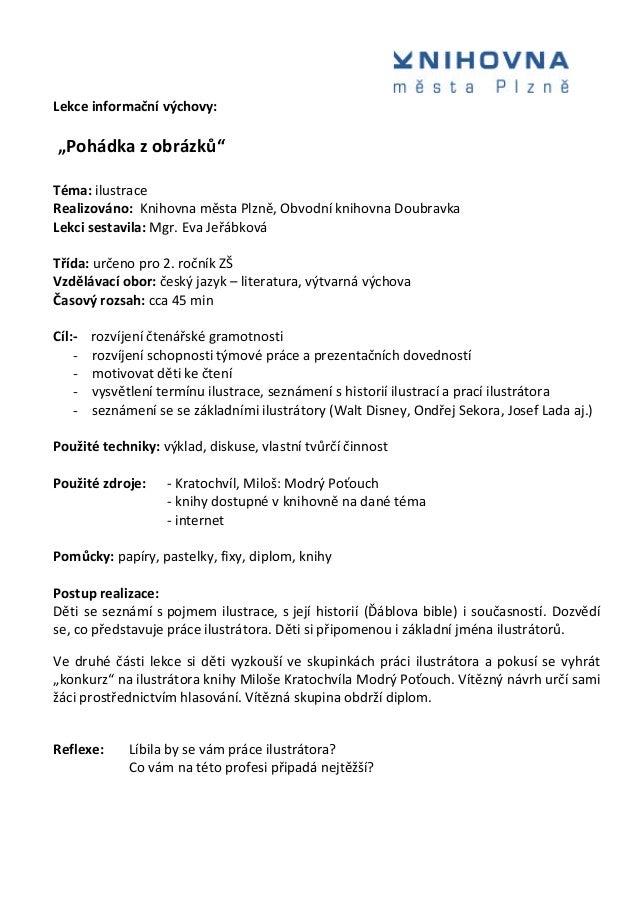 """Lekce informační výchovy: """"Pohádka z obrázků"""" Téma: ilustrace Realizováno: Knihovna města Plzně, Obvodní knihovna Doubravk..."""