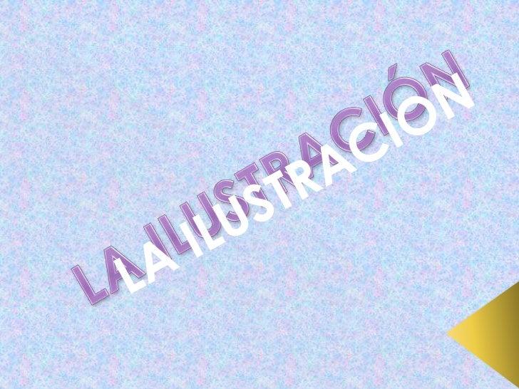 LA ILUSTRACIÓN<br />LA ILUSTRACION<br />